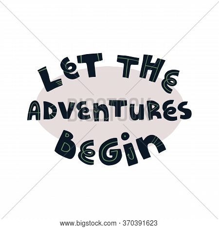 Let The Adventures Begin Funny Hand Drawn Pirate And Navigators, Explorers Slogan, Inspirational Quo