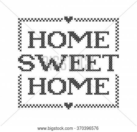 Home Sweet Home. Embroidery Quote. Stitch Cross Typography Cozy Design For Print To Poster, T Shirt,