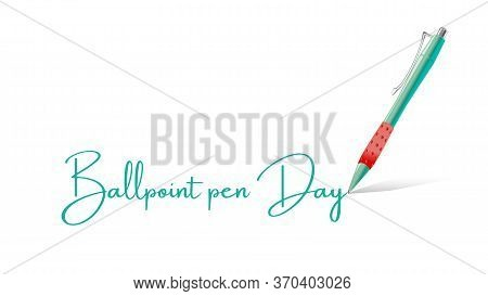 Illustration For National Ballpoint Pen Day. Card, Design, Poster Or Banner With The Text Ballpoint