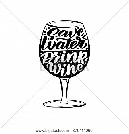 Save Water Drink Wine Quote Hand Drawn Vector Lettering. T Shirt, Poster, Banner Typography Design
