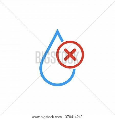 No Water, Do Not Drink Water, Not Clean Water, Water Drop With Ban Cross Mark. Stock Vector Illustra