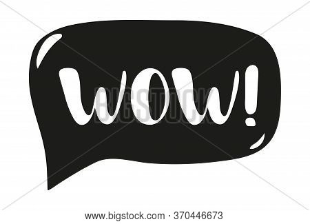 The Word Wow In Speech Bubble. Hand Drawn Wow Word Black Text Isolated On White Background. Simple L