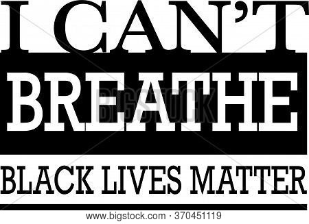 I Can\\\\\\\'t Breathe, Black Lives Matter. Protest Banner about Human Right of Black People. Vector Illustration. No justice, No peace.