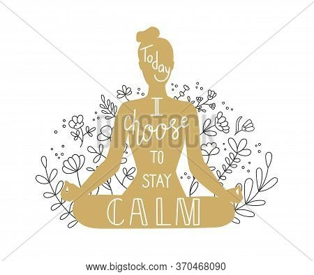 Today I Choose To Stay Calm. Vector Illustration On Yoga With Lettering. Woman Meditating In The Lot