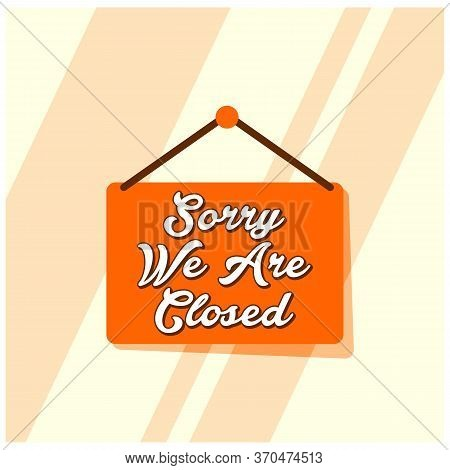 Sorry. We Are Closed Sign - Trendy Sign With Information Closed Retail Store On Glass Background, Fl