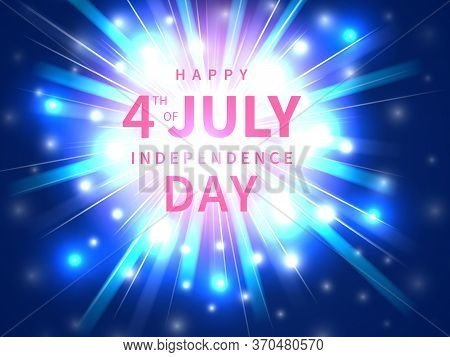 Independence Day 4 Th July. Happy Independence Day Of Usa With Glow Flash Light, Firework. Fourth Of