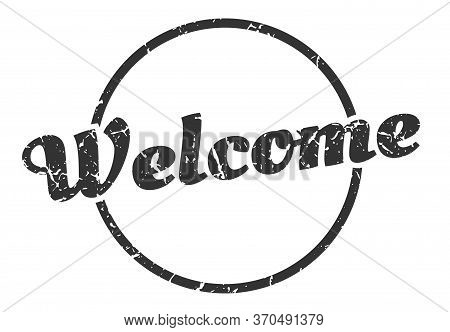 Welcome Sign. Welcome Round Vintage Grunge Stamp. Welcome