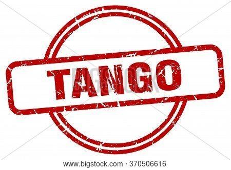 Tango Stamp. Tango Round Vintage Grunge Sign. Tango