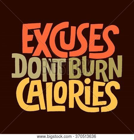 Hand Drawn Lettering Quote.. Excuses Don T Burn Calories. Vector Illustration. Sport And Fitness Mot
