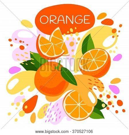 Vector Illustration Of An Organic Fruit Drink. Ripe Orange Fruits With Splash Of Bright Fresh Orange
