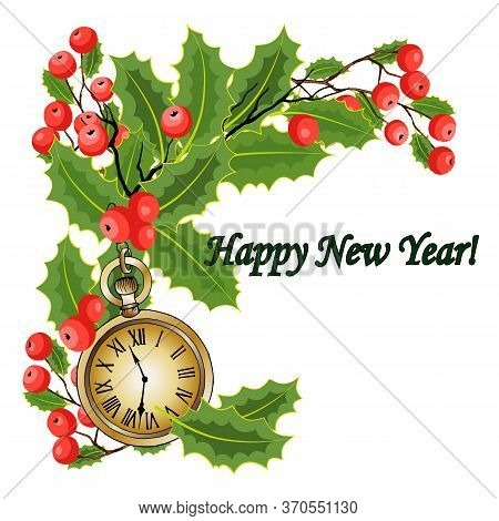Greeting Card For The New Year With A Clock And Mistletoe Berries, Vector Illustration, For Differen