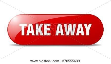 Take Away Button. Take Away Sign. Key. Push Button.