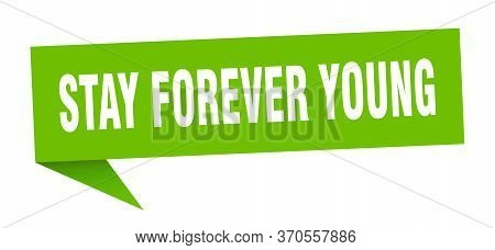 Stay Forever Young Speech Bubble. Stay Forever Young Ribbon Sign. Stay Forever Young Banner