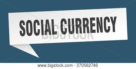 Social Currency Speech Bubble. Social Currency Ribbon Sign. Social Currency Banner