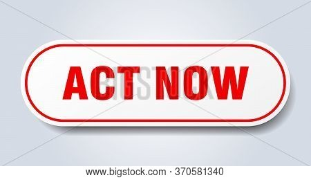 Act Now Sign. Act Now Rounded Red Sticker. Act Now