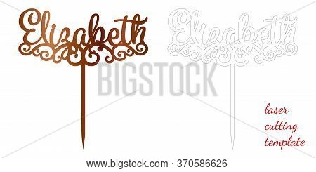 Sign Elizabeth Cake Toppers For Laser Or Milling Cut. Cut For Decoration Design. Name Topper. Holida