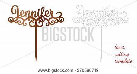Sign Jennifer Cake Toppers For Laser Or Milling Cut. Cut For Decoration Design. Name Topper. Holiday