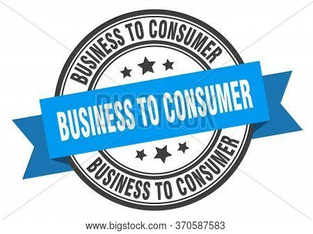 Business To Consumer Label. Business To Consumerround Band Sign. Business To Consumer Stamp
