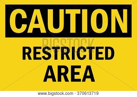 Restricted Area Caution Sign. Black On Yellow Background. Perfect For Backgrounds, Backdrop, Sticker