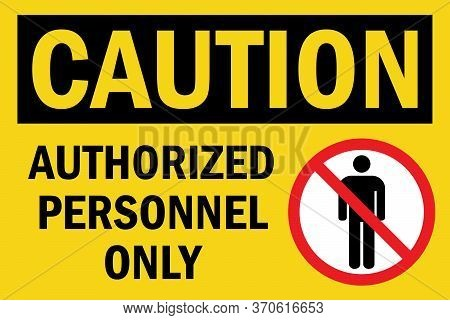 Authorized Personnel Only Caution Sign. Black On Yellow Background. Perfect For Backgrounds, Backdro