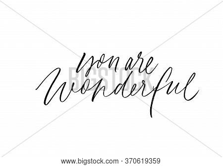 You Are Wonderful Ink Pen Vector Lettering. Cheering Compliment, Kind Phrase Handwritten Calligraphy