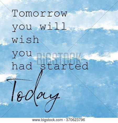 Quote - Tomorrow you will wish you had started Today with Blue abstract background