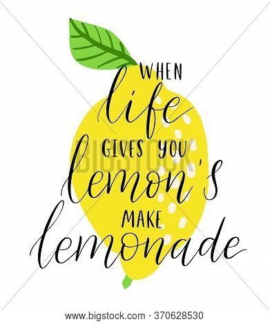 When Life Gives You Lemons Make Lemonade - Hand Drawn Typography Poster. Citrus Fruit And Quote Isol