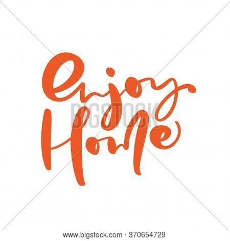 Enjoy Home Hand Draw Text Bold Vector Letters Isolated On A White Background. Positive Rule For Self