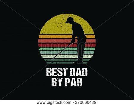 Best Dad By Par / Beautiful Text Tshirt Design Poster Vector Illustration Art