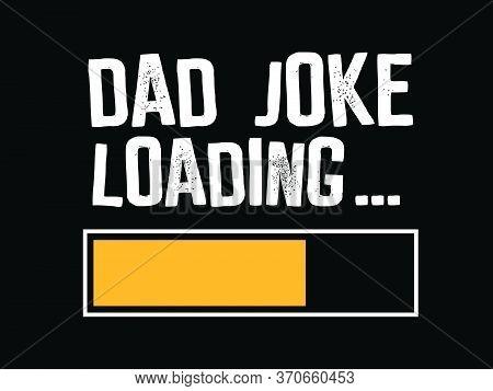 Dad Joke Loading / Funny Text Tshirt Design Poster Vector Illustration Art