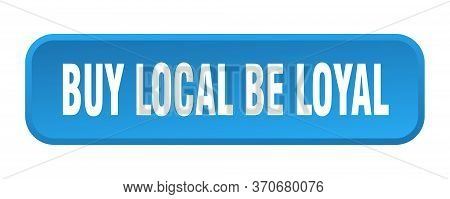 Buy Local Be Loyal Button. Buy Local Be Loyal Square 3d Push Button