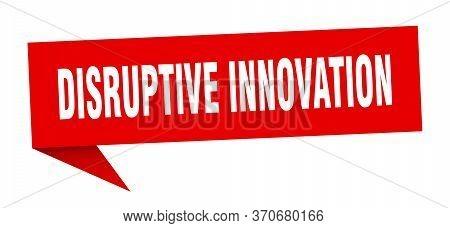 Disruptive Innovation Speech Bubble. Disruptive Innovation Ribbon Sign. Disruptive Innovation Banner
