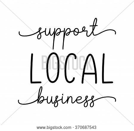 Support Local Business. Hand Drawn Text Support Quote. Handwritten Modern Vector Brush Calligraphy T
