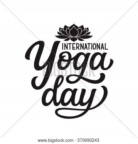 International Yoga Day. Hand Drawn Text With Lotus Flower Shape Isolated On White Background. Vector