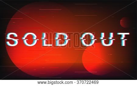 Sold Out Glitch Phrase. Retro Futuristic Style Vector Typography On Red Circles Background. Marketin