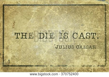 The Die Is Cast - Ancient Roman Politician And General Julius Caesar Quote Printed On Grunge Vintage
