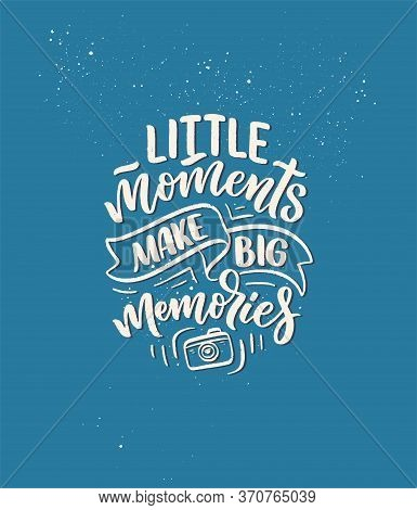 Travel Life Style Inspiration Quote About Good Memories, Hand Drawn Lettering Poster. Motivational T