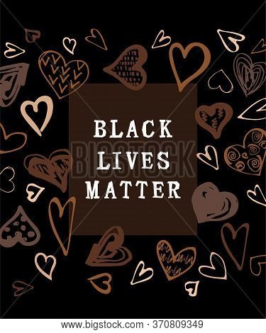 Black Lives Matter Text. Hand Drawn Style Hearts On Black Background. Equality Concept. Stop Racism