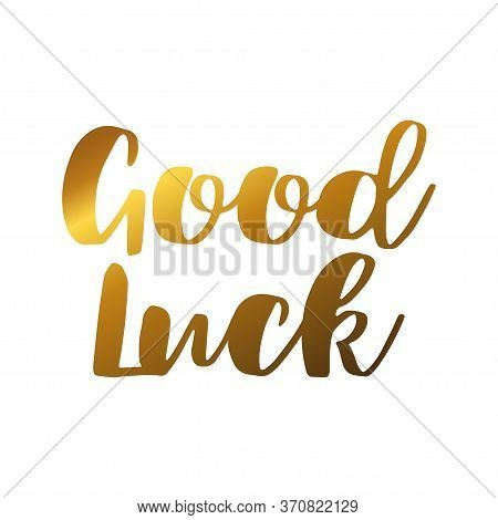 Good Luck. Text Or Phrase. Lettering For Greeting Cards, Prints Or Designs