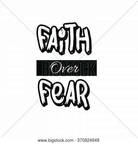 Faith Over Fear, Christian Faith, Typography For Print Or Use As Poster, Card, Flyer Or T Shirt