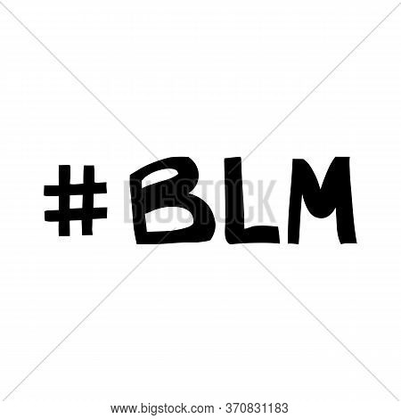 Blm. Black Lives Matter. Quote About Human Rights. Lettering In Modern Scandinavian Style. Isolated