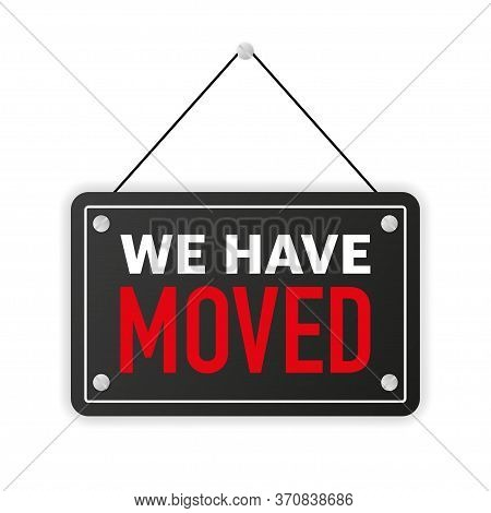Sign On Door Store With Sorry We Have Moved. Business Open Or Closed Black Banner. Vector.