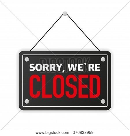 Sign On Door Store With Sorry We Are Closed. Business Open Or Closed Black Banner. Vector.