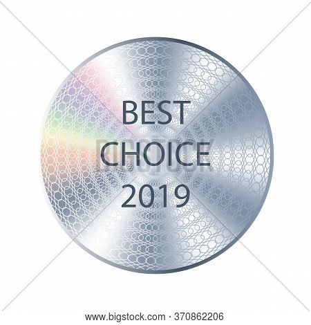 Best Choice Silver Metallic Round Hologram Sticker. Vector Medal, Prize, Award Hologram Template Sti