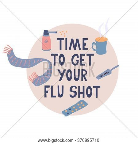 Time To Get Your Flu Shot. Vector Poster With Pills, Scarf, Thermometer, Mug Of Hot Tea, Throat Spra
