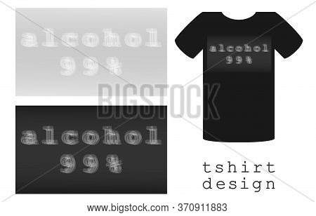 Print Design For Clothes T-shirt With Blur Inscription Alcohol 99 Percent, Outfits For Hen And Stag