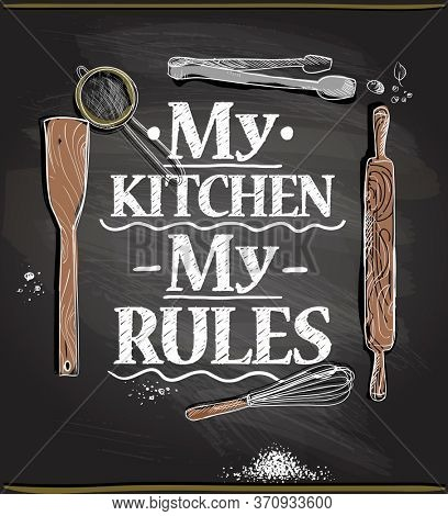 Quote card - my kitchen, my rules,  lettering illustration on a chalkboard with kitchen utensils, rasterized version