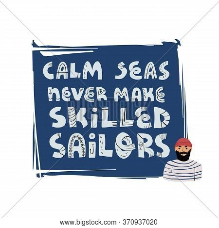 Calm Seas Never Make Skilled Sailors Lettering Banner And Card Design And A Portrait Of A Sailor Or