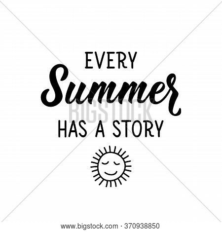 Every Summer Has A Story. Lettering. Can Be Used For Prints Bags, T-shirts, Posters, Cards. Calligra