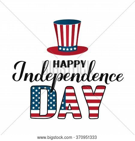 Happy Independence Day Calligraphy Hand Lettering With Uncle Sam Hat Isolated On White. 4th Of July